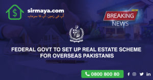 Federal Govt to Set up Real Estate Scheme for Overseas Pakistanis