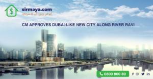 CM Approves Dubai-like New City along River Ravi