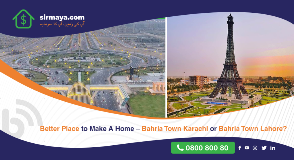 Better Place to Make a Home – Bahria Town Karachi or Bahria Town Lahore?