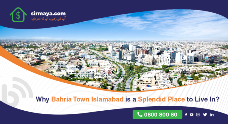 Why Bahria Town Islamabad is a Splendid Place to Live In?