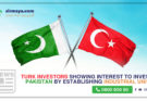 Turk investors showing interest to invest in Pakistan by establishing industrial units