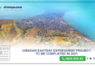 Gwadar Eastbay Expressway project to be completed in 2021