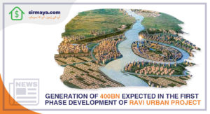 Generation of 400bn expected in the first phase development of Ravi Urban Project