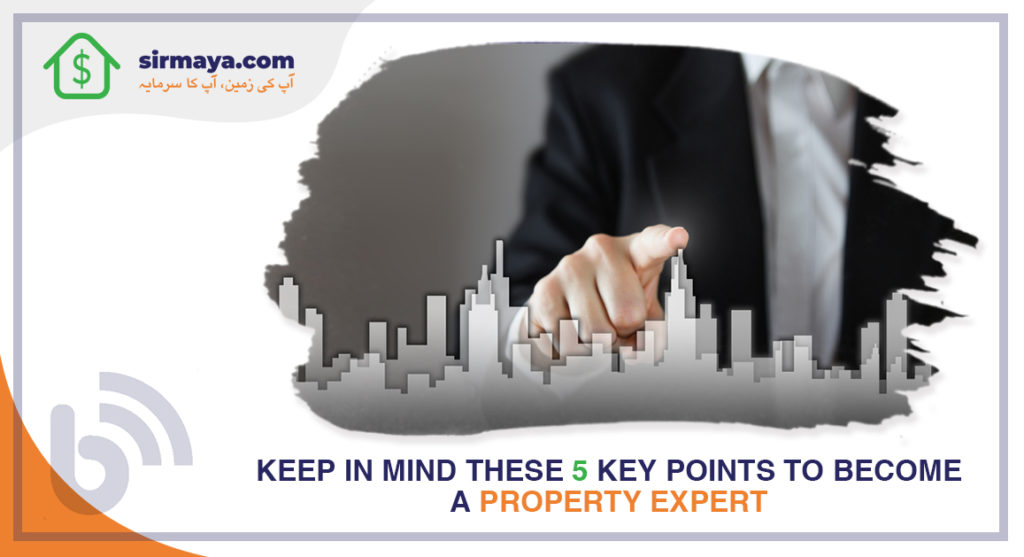 Keep in mind these 5 key points to become a property expert