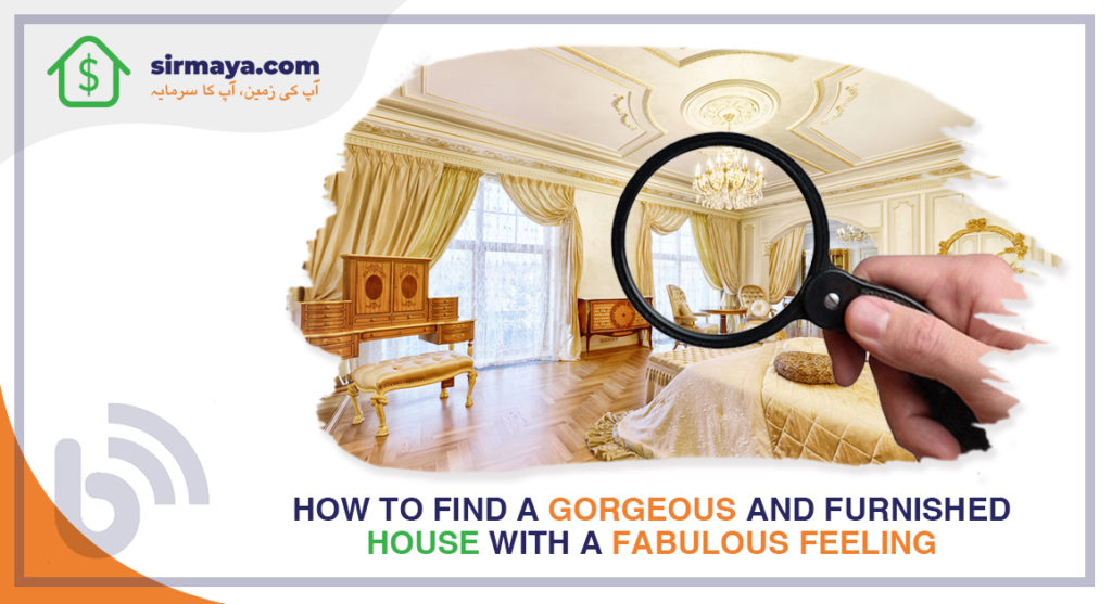 How to Find a Gorgeous and Furnished House with a Fabulous Feeling