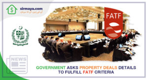 Government Asks Property Deals Details to Fulfill FATF Criteria