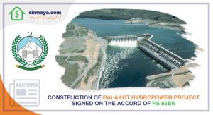 Construction of KPK Balakot Hydropower Project signed on the accord of Rs 85bn.