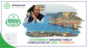 Government Ensures Timely Completion of CPEC: Governor