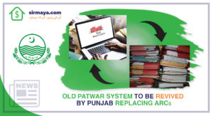 Old Patwar System to Be Revived by Punjab Replacing ARCs
