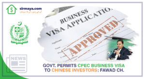 Govt. Permits CPEC Business Visa to Chinese Investors: Fawad Ch.