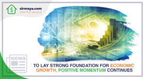 To Lay Strong Foundation for Economic Growth, Positive Momentum Continues