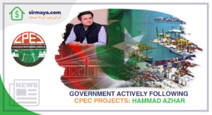 Government Actively Following CPEC Projects: Hammad Azhar