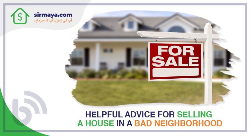 Helpful Advice for Selling a House in a Bad Neighborhood