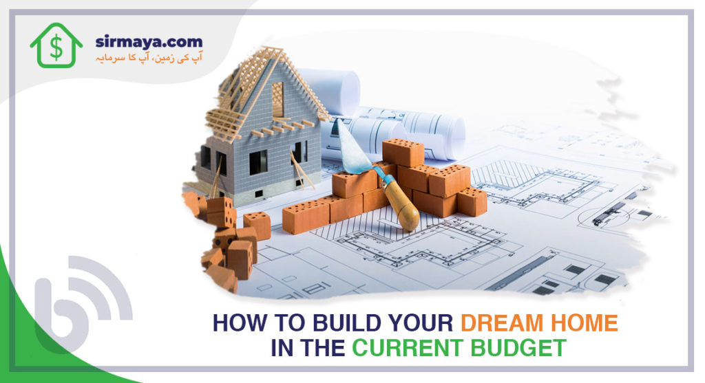 How to Build Your Dream Home in the Current Budget