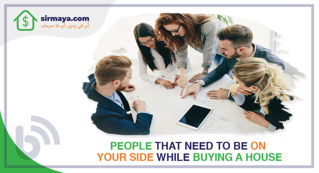 People that Need to Be on Your Side While Buying a House