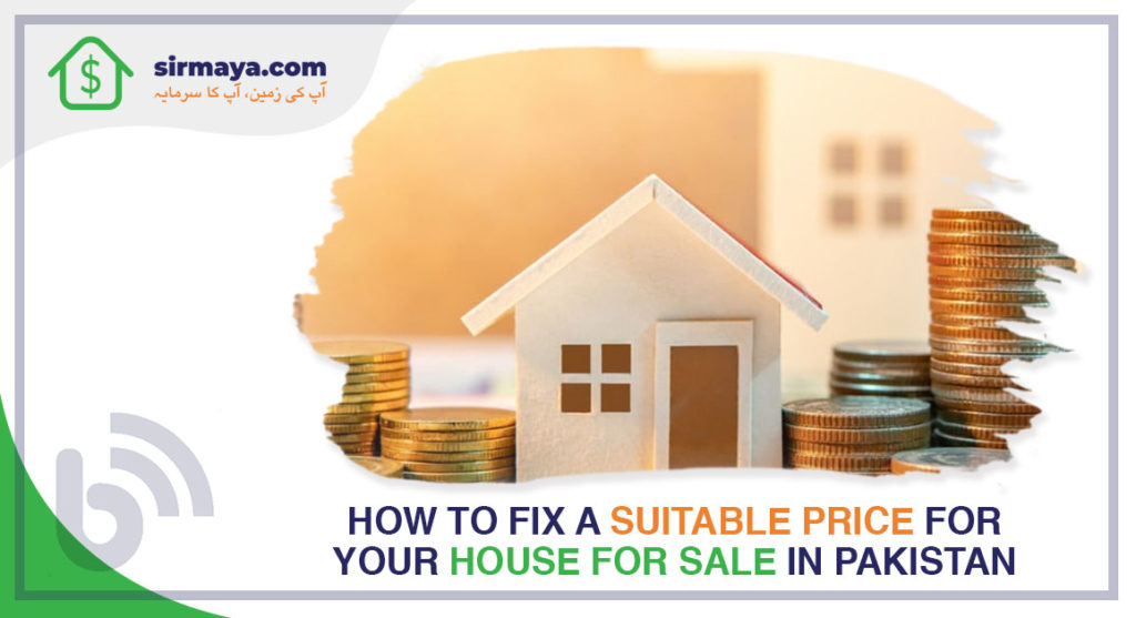 How to Fix a Suitable Price for Your House for Sale in Pakistan?