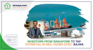 Investors from Singapore to Tap Potential in SEZs under CPEC: Bajwa