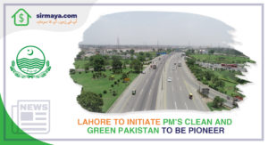Lahore to Initiate PM's Clean and Green Pakistan to Be Pioneer
