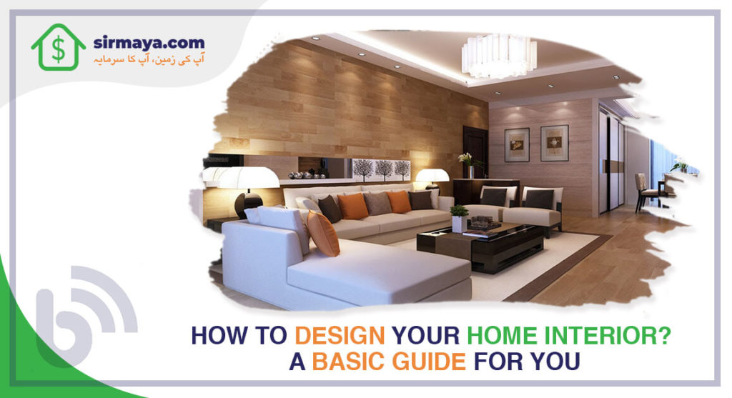 How to Design Your Home Interior? A Basic Guide for You