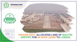 Punjab Govt. Allocates Land of Walton Airport for 99-Year Lease to LCBDDA