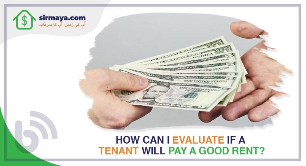 How can I evaluate if a tenant will pay a good rent?