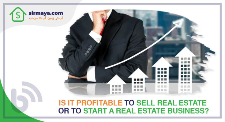 Is it profitable to sell real estate or to start a real estate business?